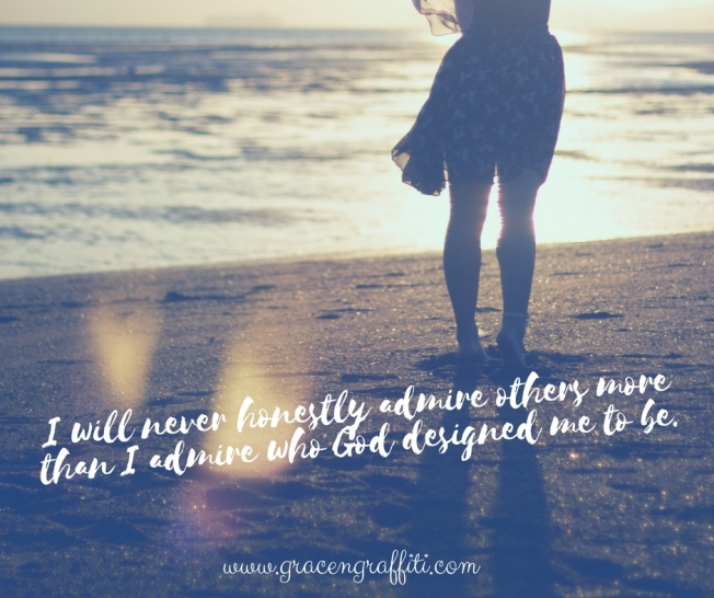 i-will-never-honestly-admire-others-more-than-i-admire-who-god-designed-me-to-be